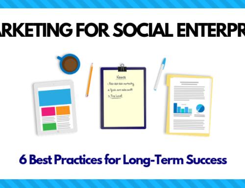 6 Best Practices for Marketing Your Social Enterprise